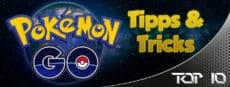 Top 10 Pokémon GO Tipps und Tricks
